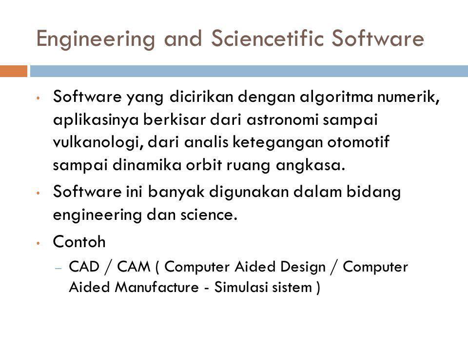 Engineering and Sciencetific Software • Software yang dicirikan dengan algoritma numerik, aplikasinya berkisar dari astronomi sampai vulkanologi, dari analis ketegangan otomotif sampai dinamika orbit ruang angkasa.