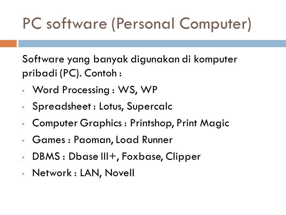 PC software (Personal Computer) Software yang banyak digunakan di komputer pribadi (PC). Contoh : • Word Processing : WS, WP • Spreadsheet : Lotus, Su