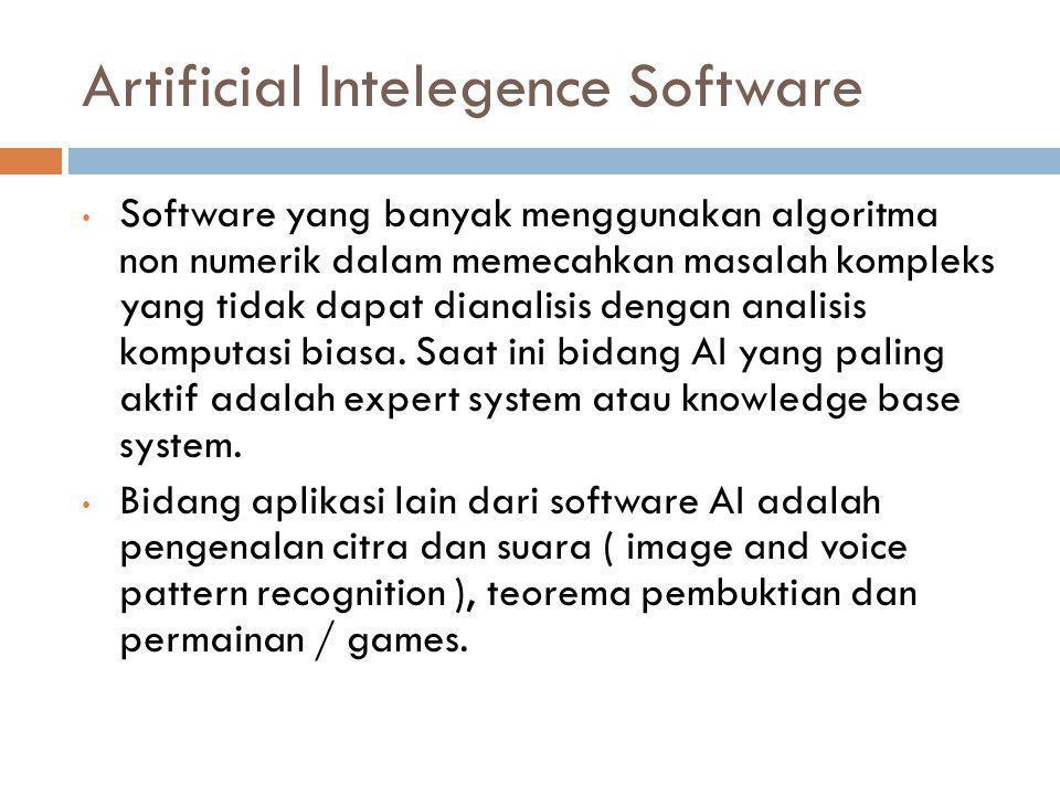 Artificial Intelegence Software • Software yang banyak menggunakan algoritma non numerik dalam memecahkan masalah kompleks yang tidak dapat dianalisis