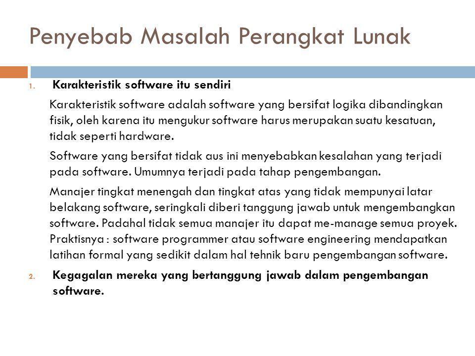 Penyebab Masalah Perangkat Lunak 1. Karakteristik software itu sendiri Karakteristik software adalah software yang bersifat logika dibandingkan fisik,