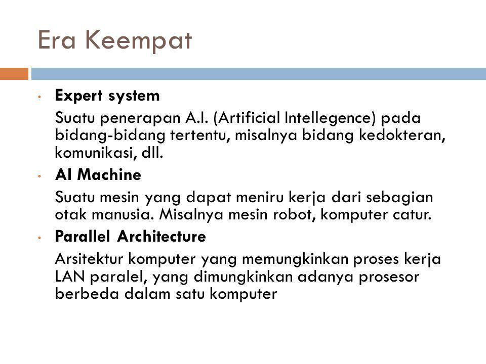 Era Keempat • Expert system Suatu penerapan A.I. (Artificial Intellegence) pada bidang-bidang tertentu, misalnya bidang kedokteran, komunikasi, dll. •