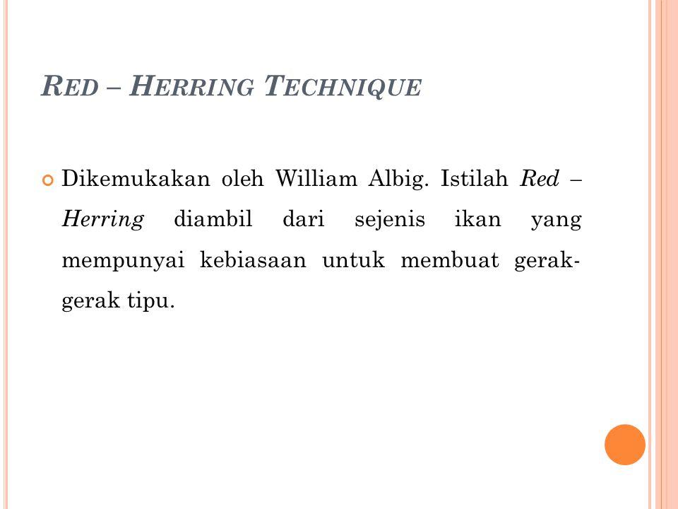 R ED – H ERRING T ECHNIQUE Dikemukakan oleh William Albig.