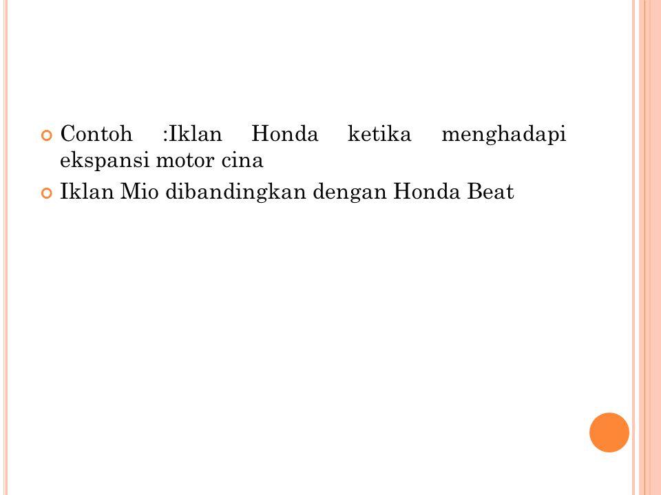 Contoh :Iklan Honda ketika menghadapi ekspansi motor cina Iklan Mio dibandingkan dengan Honda Beat
