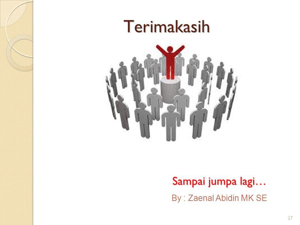 27 Terimakasih Sampai jumpa lagi… By : Zaenal Abidin MK SE