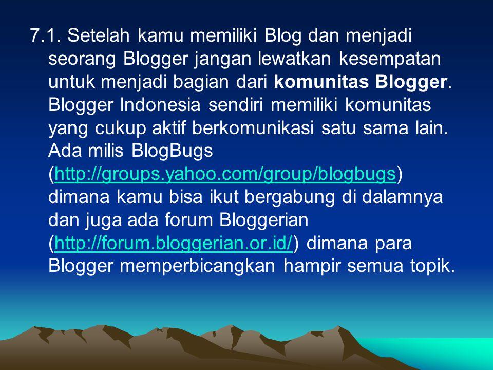 7.1. Setelah kamu memiliki Blog dan menjadi seorang Blogger jangan lewatkan kesempatan untuk menjadi bagian dari komunitas Blogger. Blogger Indonesia