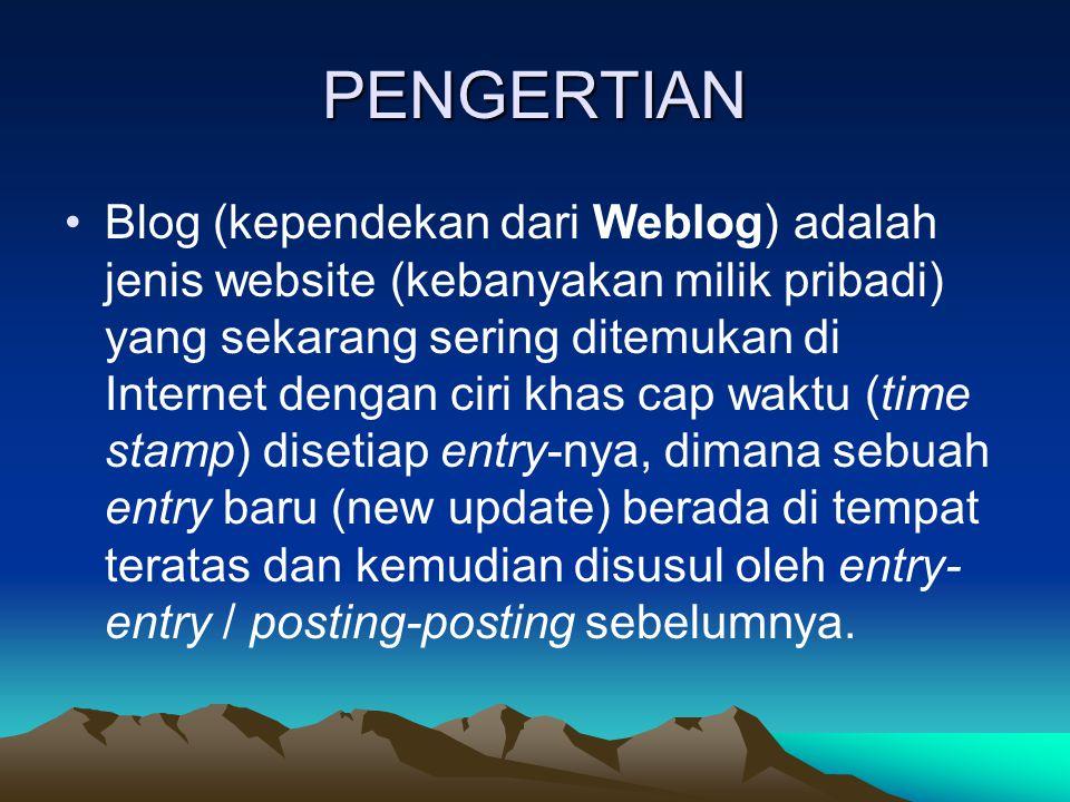 PENGERTIAN •Blog (kependekan dari Weblog) adalah jenis website (kebanyakan milik pribadi) yang sekarang sering ditemukan di Internet dengan ciri khas cap waktu (time stamp) disetiap entry-nya, dimana sebuah entry baru (new update) berada di tempat teratas dan kemudian disusul oleh entry- entry / posting-posting sebelumnya.