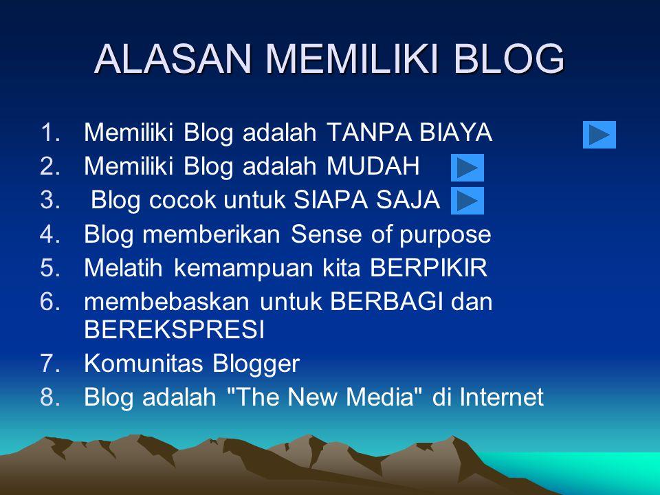 ALASAN MEMILIKI BLOG 1.Memiliki Blog adalah TANPA BIAYA 2.Memiliki Blog adalah MUDAH 3.