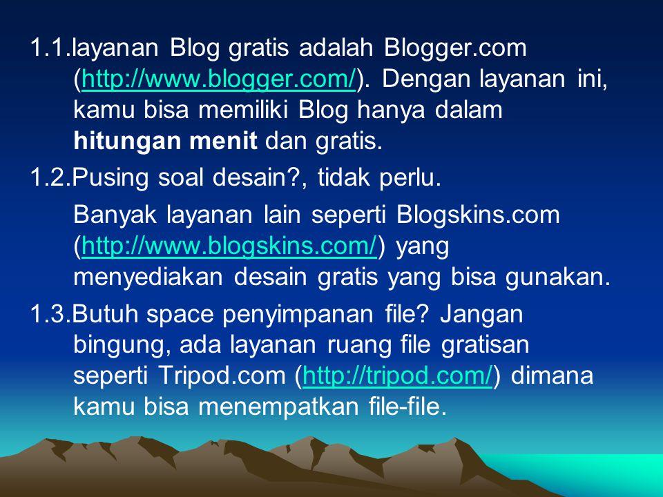 1.1.layanan Blog gratis adalah Blogger.com (http://www.blogger.com/).