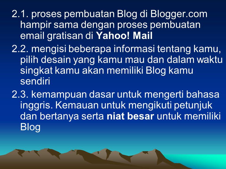 2.1. proses pembuatan Blog di Blogger.com hampir sama dengan proses pembuatan email gratisan di Yahoo! Mail 2.2. mengisi beberapa informasi tentang ka