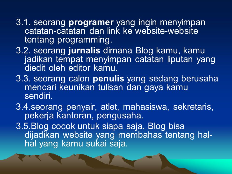 3.1. seorang programer yang ingin menyimpan catatan-catatan dan link ke website-website tentang programming. 3.2. seorang jurnalis dimana Blog kamu, k