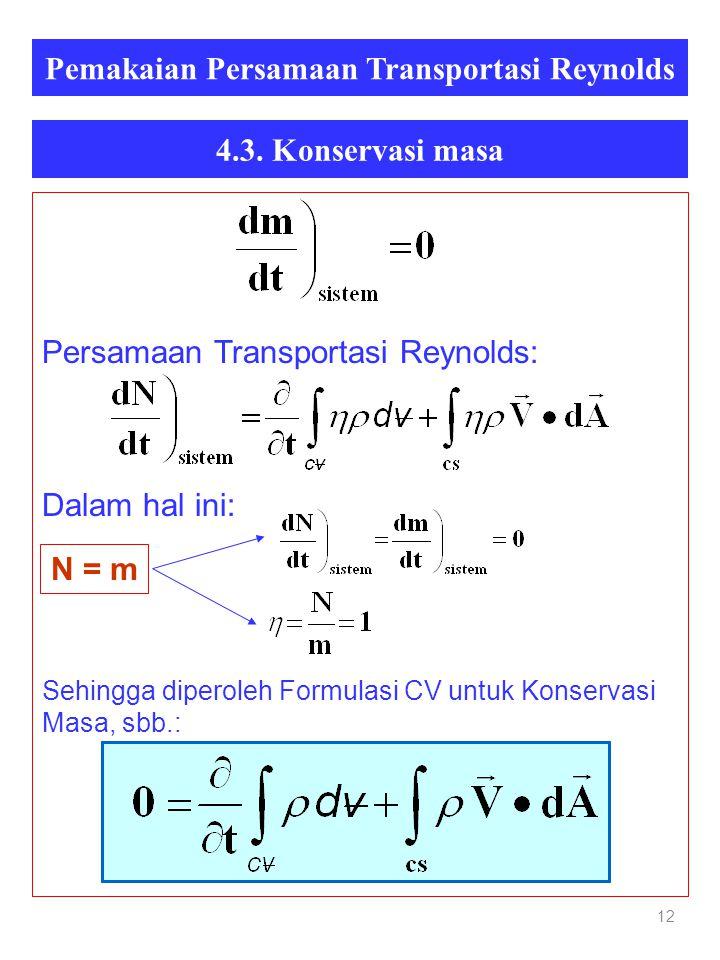 Pemakaian Persamaan Transportasi Reynolds 12 Persamaan Transportasi Reynolds: Dalam hal ini: Sehingga diperoleh Formulasi CV untuk Konservasi Masa, sbb.: 4.3.