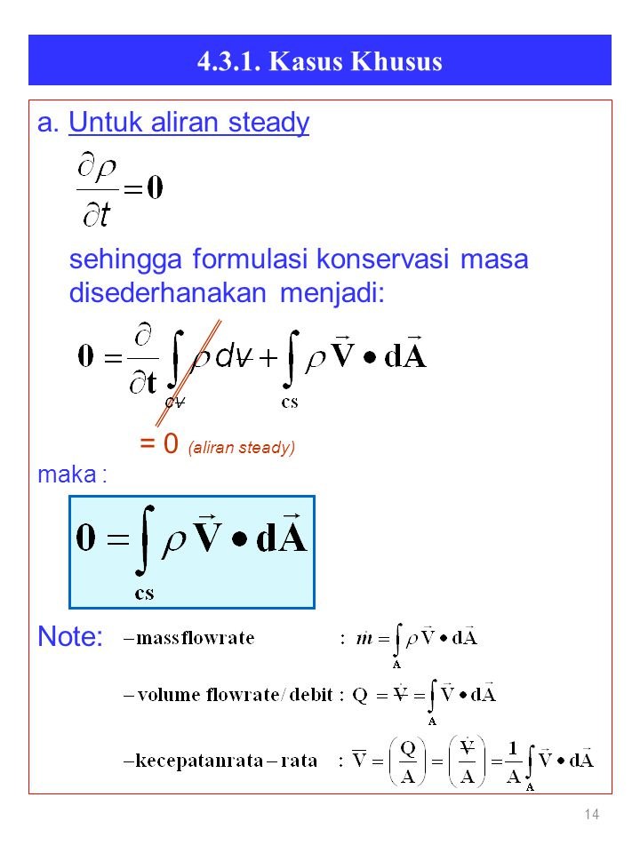 4.3.1. Kasus Khusus 14 a. Untuk aliran steady sehingga formulasi konservasi masa disederhanakan menjadi: = 0 (aliran steady) maka : Note: