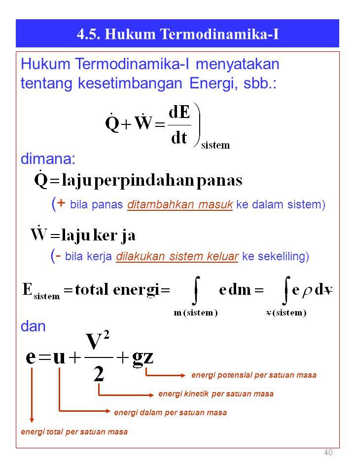 4.5. Hukum Termodinamika-I 40 Hukum Termodinamika-I menyatakan tentang kesetimbangan Energi, sbb.: dimana: (+ bila panas ditambahkan masuk ke dalam si