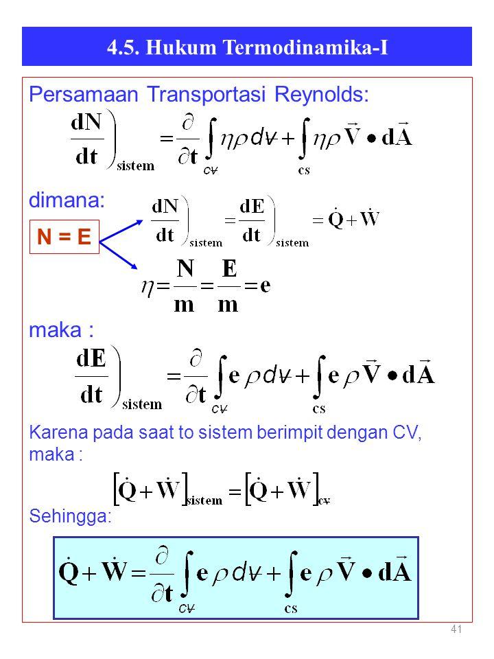 4.5. Hukum Termodinamika-I 41 Persamaan Transportasi Reynolds: dimana: maka : Karena pada saat to sistem berimpit dengan CV, maka : Sehingga: N = E