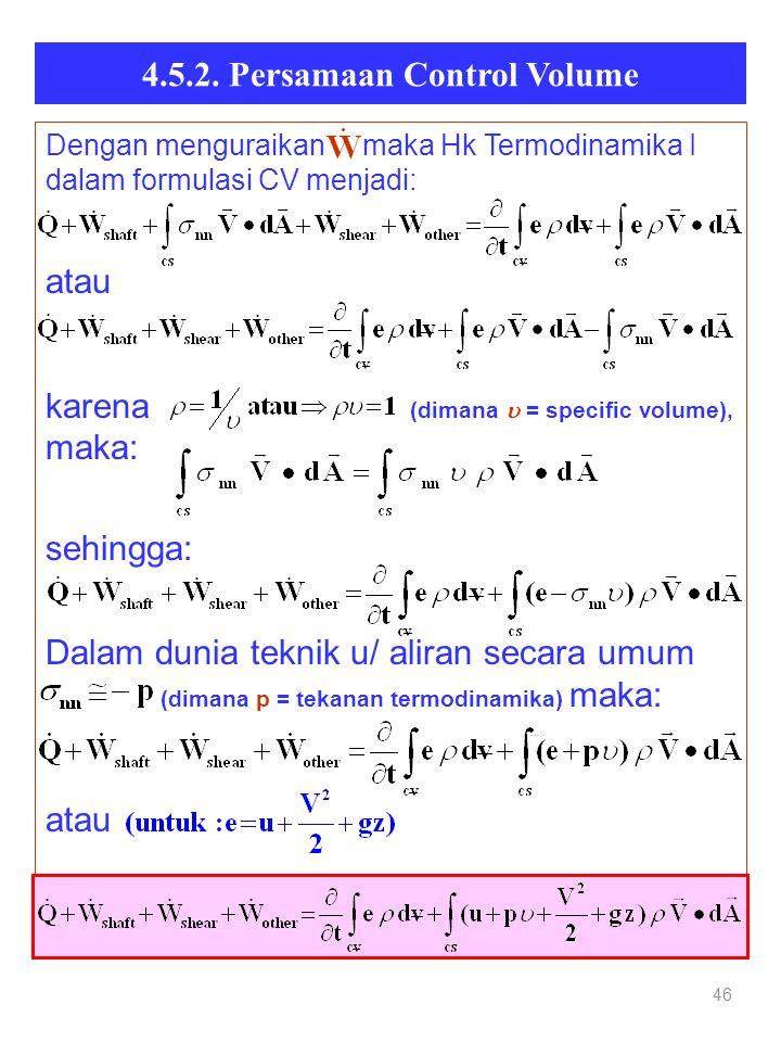 4.5.2. Persamaan Control Volume 46 Dengan menguraikan maka Hk Termodinamika I dalam formulasi CV menjadi: atau karena (dimana  = specific volume), ma