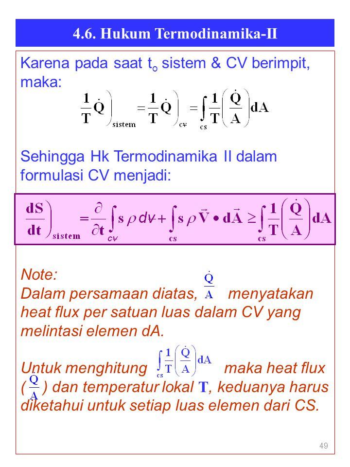 4.6. Hukum Termodinamika-II 49 Karena pada saat t o sistem & CV berimpit, maka: Sehingga Hk Termodinamika II dalam formulasi CV menjadi: Note: Dalam p