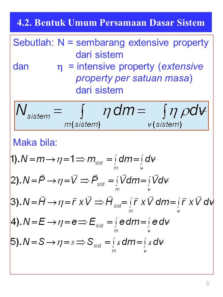 4.2. Bentuk Umum Persamaan Dasar Sistem 5 Sebutlah: N = sembarang extensive property dari sistem dan  = intensive property (extensive property per sa