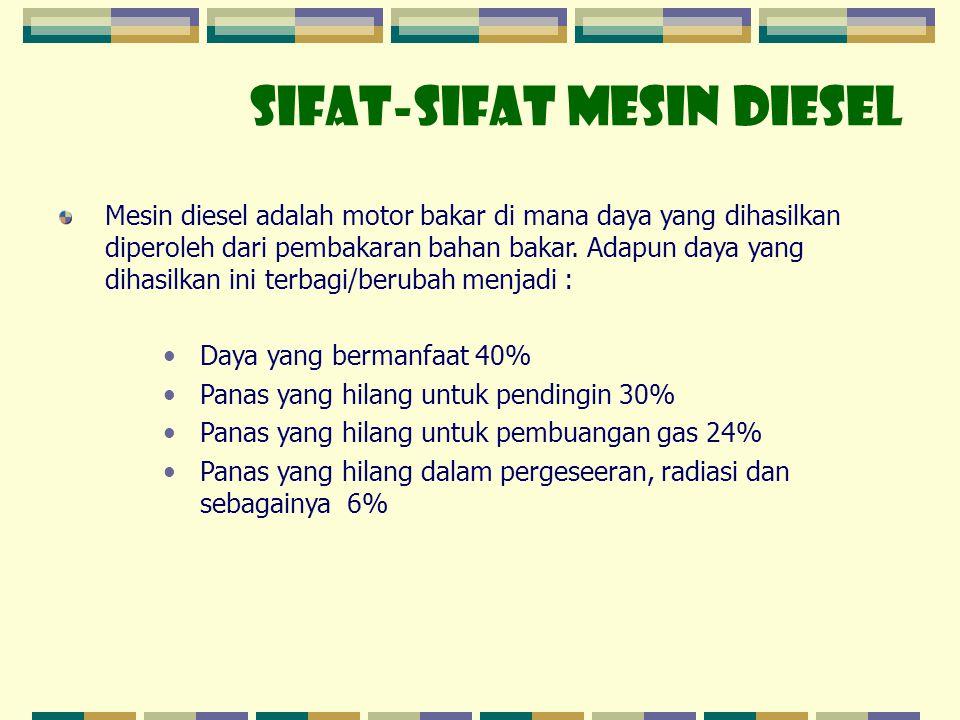 SIFAT-SIFAT MESIN DIESEL Mesin diesel adalah motor bakar di mana daya yang dihasilkan diperoleh dari pembakaran bahan bakar. Adapun daya yang dihasilk