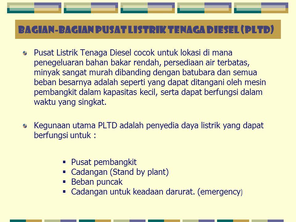 BAGIAN-BAGIAN PUSAT LISTRIK TENAGA DIESEL (PLTD) Pusat Listrik Tenaga Diesel cocok untuk lokasi di mana penegeluaran bahan bakar rendah, persediaan ai
