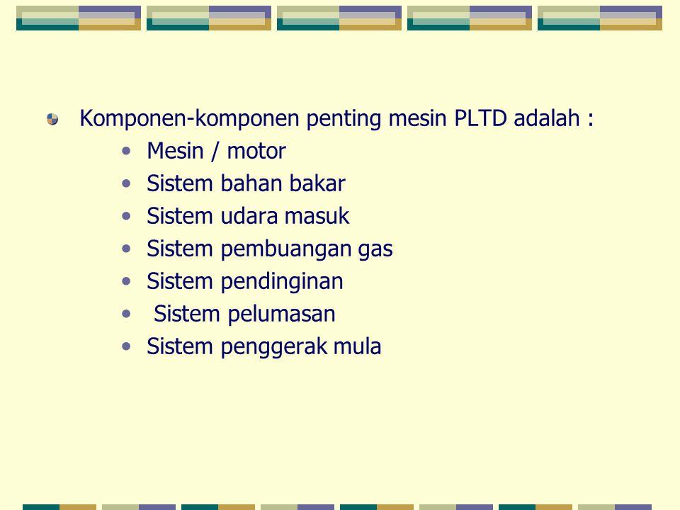 Komponen-komponen penting mesin PLTD adalah : • Mesin / motor • Sistem bahan bakar • Sistem udara masuk • Sistem pembuangan gas • Sistem pendinginan •