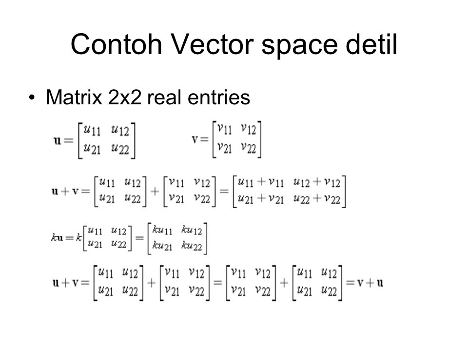 Contoh Vector space detil •Matrix 2x2 real entries