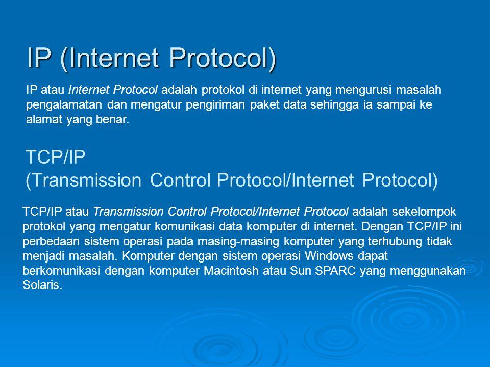 IP (Internet Protocol) IP atau Internet Protocol adalah protokol di internet yang mengurusi masalah pengalamatan dan mengatur pengiriman paket data se