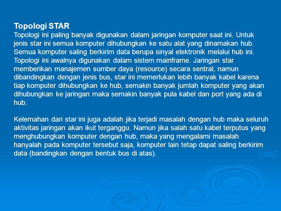 Topologi STAR Topologi ini paling banyak digunakan dalam jaringan komputer saat ini. Untuk jenis star ini semua komputer dihubungkan ke satu alat yang