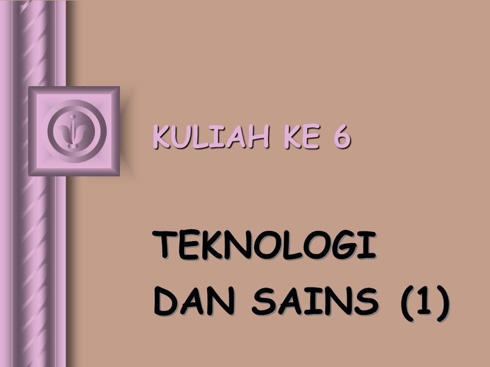 KULIAH KE 6 TEKNOLOGI DAN SAINS (1)