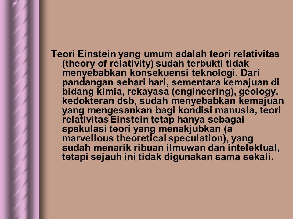 Teori Einstein yang umum adalah teori relativitas (theory of relativity) sudah terbukti tidak menyebabkan konsekuensi teknologi.