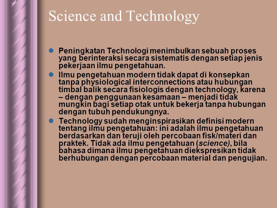 Science and Technology  Peningkatan Technologi menimbulkan sebuah proses yang berinteraksi secara sistematis dengan setiap jenis pekerjaan ilmu pengetahuan.
