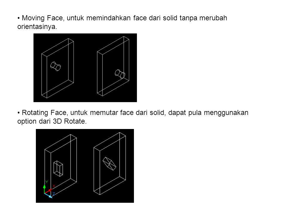 • offsetting Face, untuk meng-offset permukaan solid.
