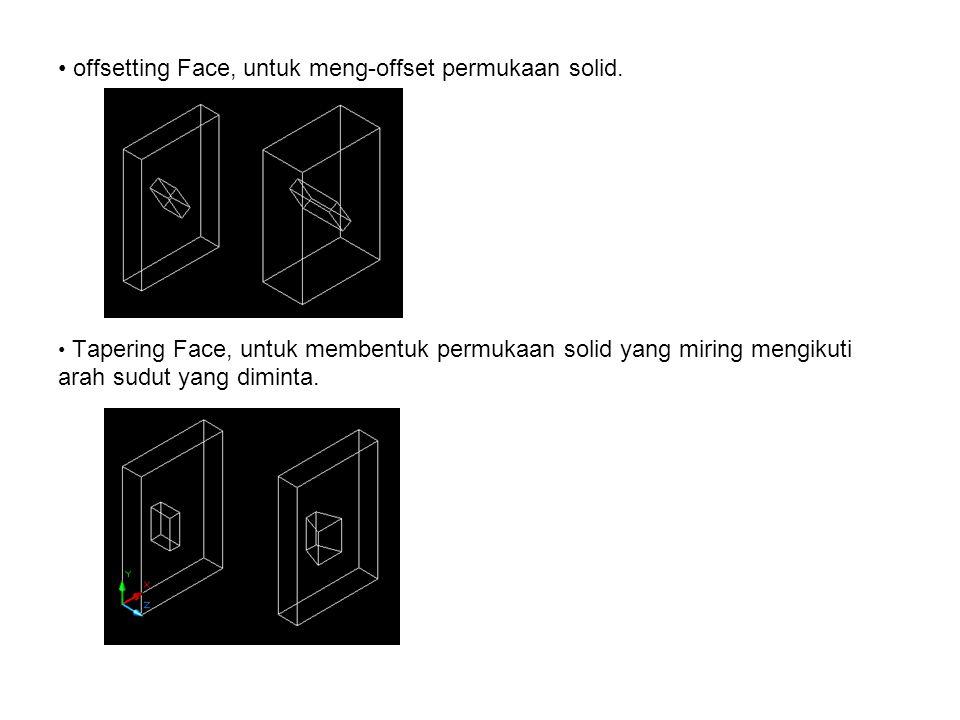 • offsetting Face, untuk meng-offset permukaan solid. • Tapering Face, untuk membentuk permukaan solid yang miring mengikuti arah sudut yang diminta.