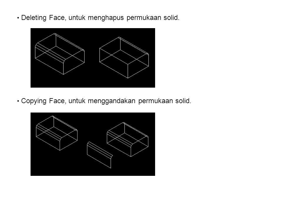 • Deleting Face, untuk menghapus permukaan solid. • Copying Face, untuk menggandakan permukaan solid.