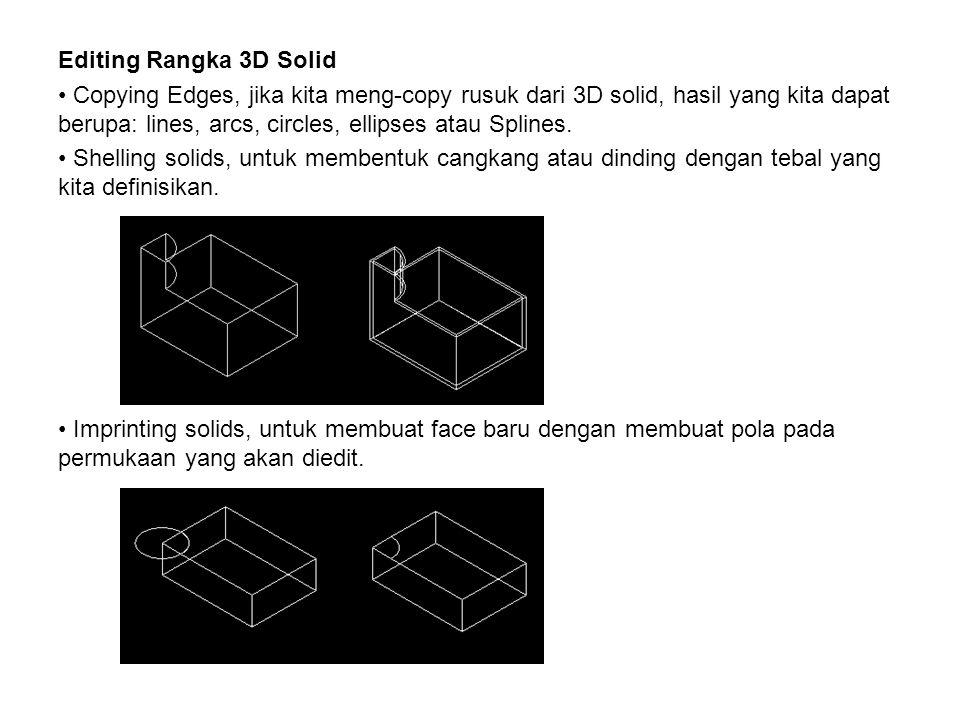 Editing Rangka 3D Solid • Copying Edges, jika kita meng-copy rusuk dari 3D solid, hasil yang kita dapat berupa: lines, arcs, circles, ellipses atau Sp