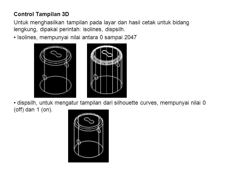 Control Tampilan 3D Untuk menghasilkan tampilan pada layar dan hasil cetak untuk bidang lengkung, dipakai perintah: isolines, dispsilh. solines, mempu