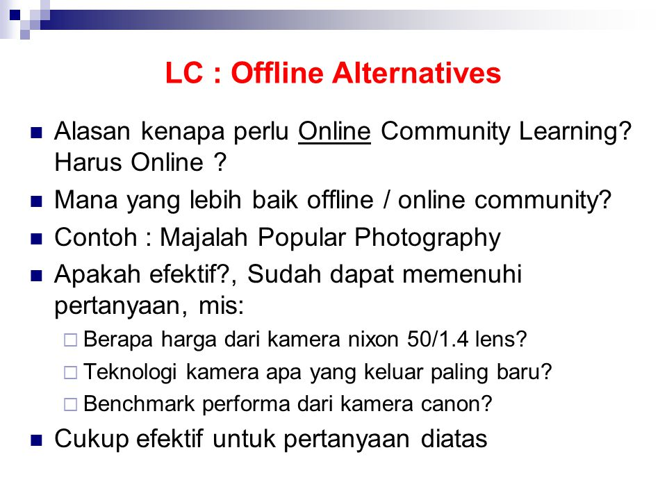 LC : Offline Alternatives  Alasan kenapa perlu Online Community Learning.