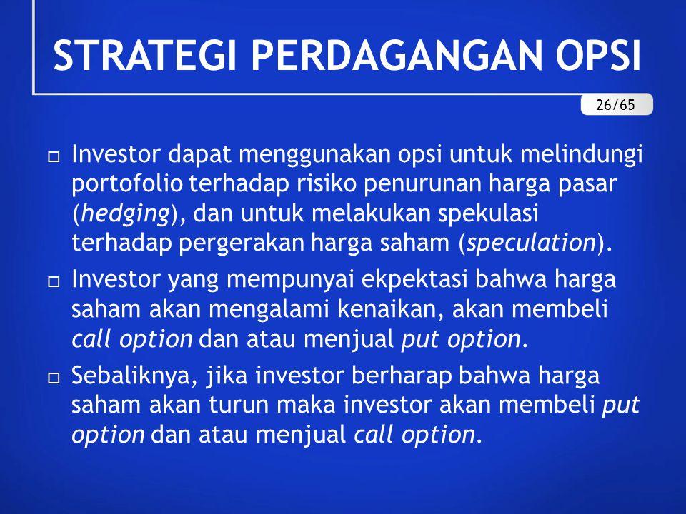 STRATEGI PERDAGANGAN OPSI  Investor dapat menggunakan opsi untuk melindungi portofolio terhadap risiko penurunan harga pasar (hedging), dan untuk mel