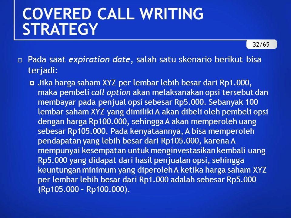  Pada saat expiration date, salah satu skenario berikut bisa terjadi:  Jika harga saham XYZ per lembar lebih besar dari Rp1.000, maka pembeli call option akan melaksanakan opsi tersebut dan membayar pada penjual opsi sebesar Rp5.000.