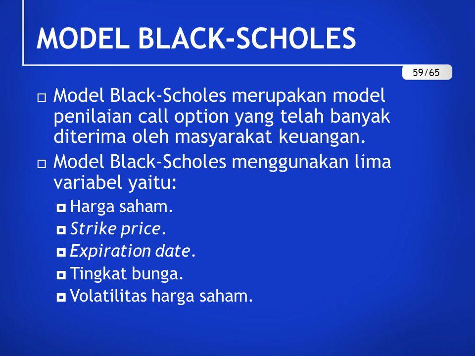 MODEL BLACK-SCHOLES  Model Black-Scholes merupakan model penilaian call option yang telah banyak diterima oleh masyarakat keuangan.  Model Black-Sch