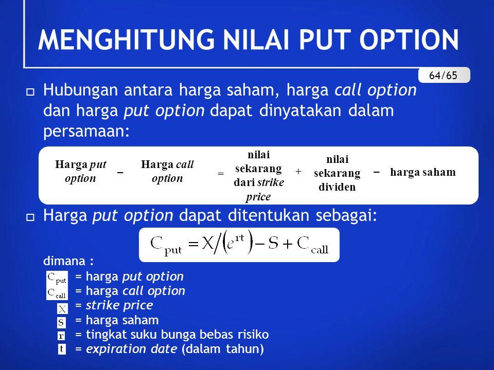  Hubungan antara harga saham, harga call option dan harga put option dapat dinyatakan dalam persamaan:  Harga put option dapat ditentukan sebagai: d