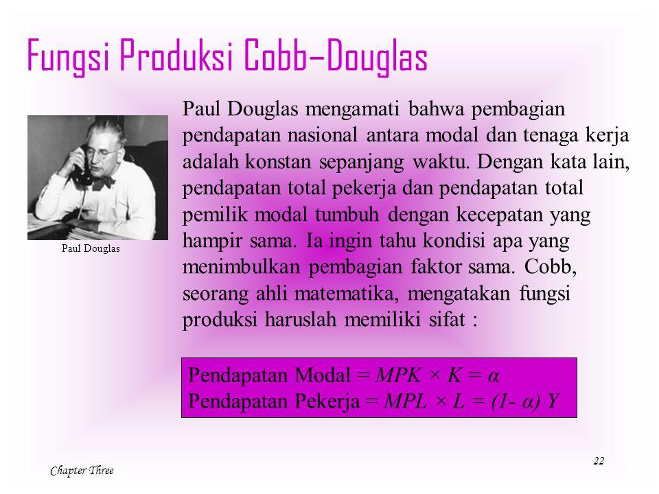 22 Chapter Three Fungsi Produksi Cobb–Douglas Paul Douglas Paul Douglas mengamati bahwa pembagian pendapatan nasional antara modal dan tenaga kerja ad