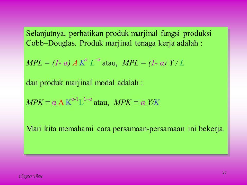 24 Chapter Three Selanjutnya, perhatikan produk marjinal fungsi produksi Cobb–Douglas. Produk marjinal tenaga kerja adalah : MPL = (1- α) A K α L –α a