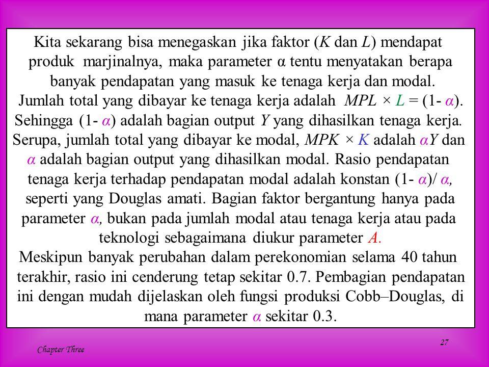 27 Chapter Three Kita sekarang bisa menegaskan jika faktor (K dan L) mendapat produk marjinalnya, maka parameter α tentu menyatakan berapa banyak pend