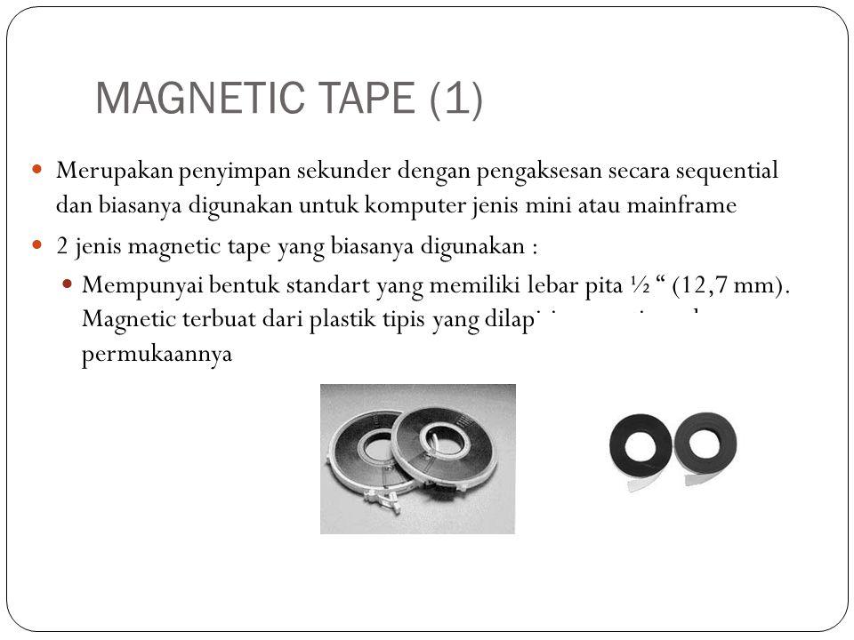 MAGNETIC TAPE (1)  Merupakan penyimpan sekunder dengan pengaksesan secara sequential dan biasanya digunakan untuk komputer jenis mini atau mainframe