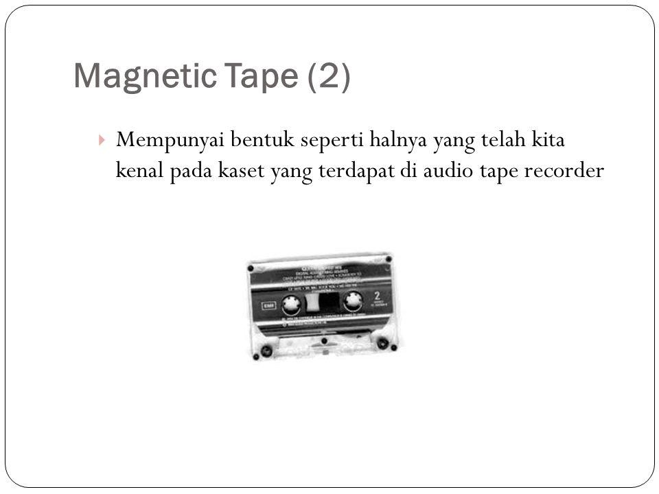 Magnetic Tape (2)  Mempunyai bentuk seperti halnya yang telah kita kenal pada kaset yang terdapat di audio tape recorder