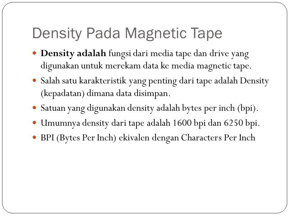 Density Pada Magnetic Tape  Density adalah fungsi dari media tape dan drive yang digunakan untuk merekam data ke media magnetic tape.  Salah satu ka