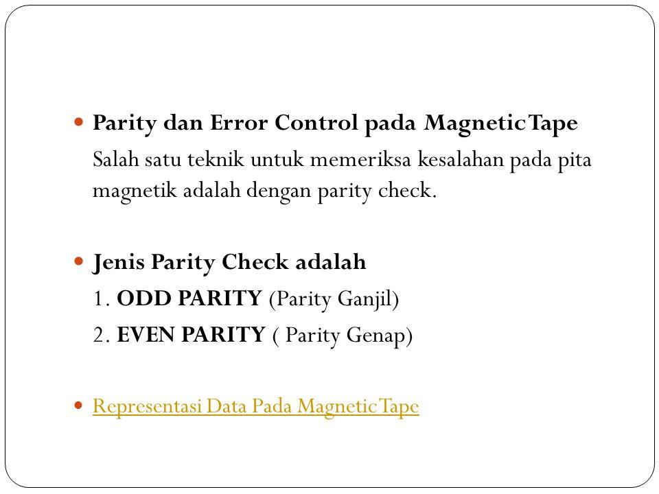 Parity dan Error Control pada Magnetic Tape Salah satu teknik untuk memeriksa kesalahan pada pita magnetik adalah dengan parity check.  Jenis Parit