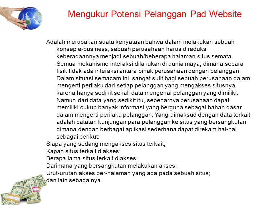 Mengukur Potensi Pelanggan Pad Website Adalah merupakan suatu kenyataan bahwa dalam melakukan sebuah konsep e-business, sebuah perusahaan harus diredu