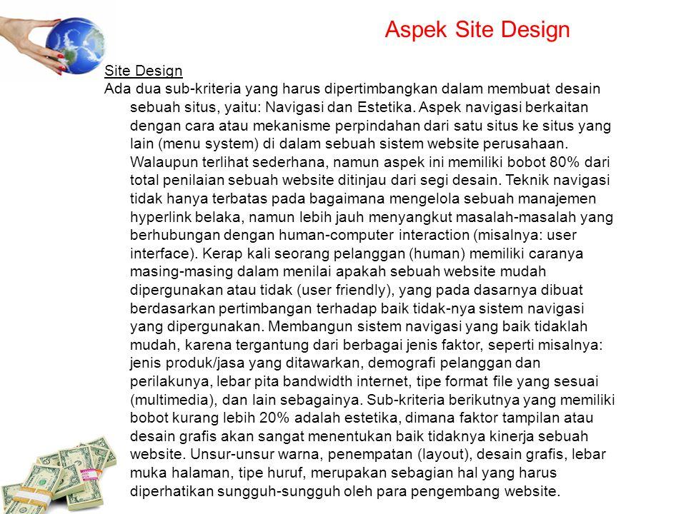 Aspek Site Design Site Design Ada dua sub-kriteria yang harus dipertimbangkan dalam membuat desain sebuah situs, yaitu: Navigasi dan Estetika. Aspek n