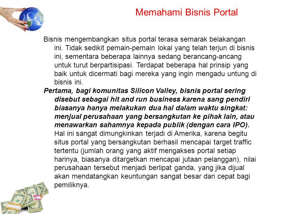 Memahami Bisnis Portal Bisnis mengembangkan situs portal terasa semarak belakangan ini. Tidak sedikit pemain-pemain lokal yang telah terjun di bisnis